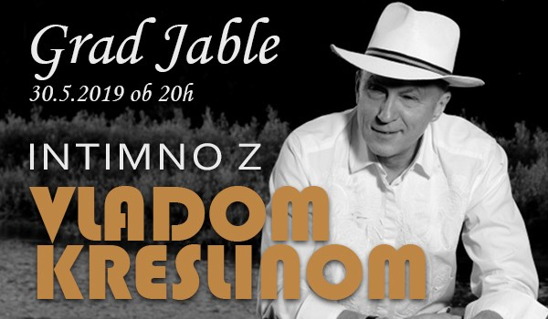 Tickets for INTIMNO Z VLADOM KRESLINOM, 30.05.2019 um 20:00 at Grad Jable, Loka pri Mengšu