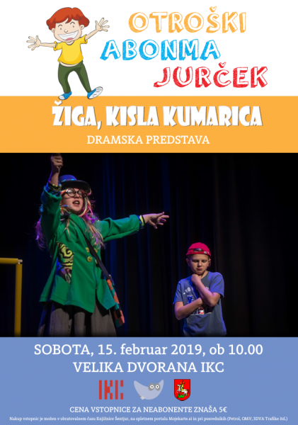 Tickets for Otroški abonma Jurček: ŽIGA, KISLA KUMARICA, 15.02.2020 on the 10:00 at Ipavčev kulturni center
