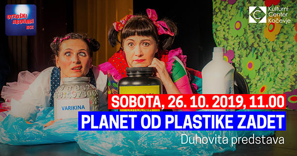 Tickets for Planet od plastike zadet, 26.10.2019 on the 11:00 at Dvorana KCK Kočevje
